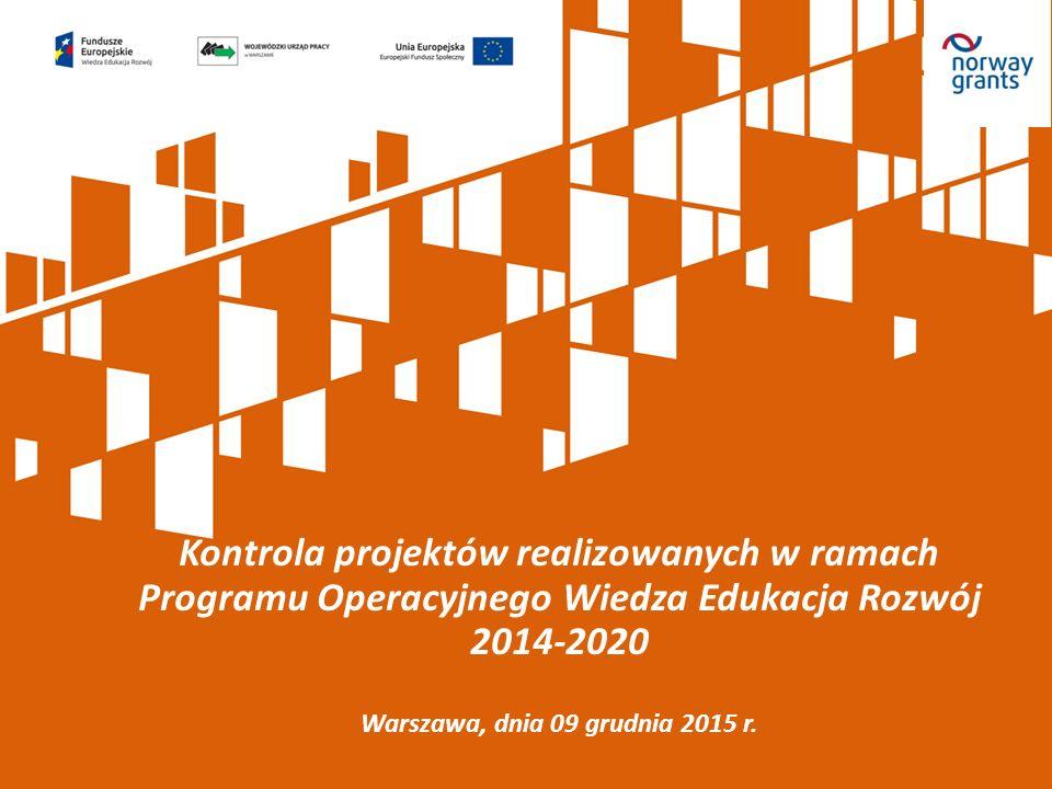 Kontrola projektów realizowanych w ramach Programu Operacyjnego Wiedza Edukacja Rozwój 2014-2020 Warszawa, dnia 09 grudnia 2015 r.