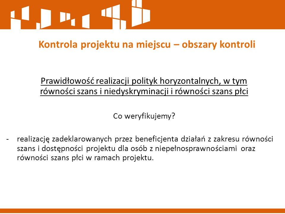 Prawidłowość realizacji polityk horyzontalnych, w tym równości szans i niedyskryminacji i równości szans płci Co weryfikujemy? -realizację zadeklarowa