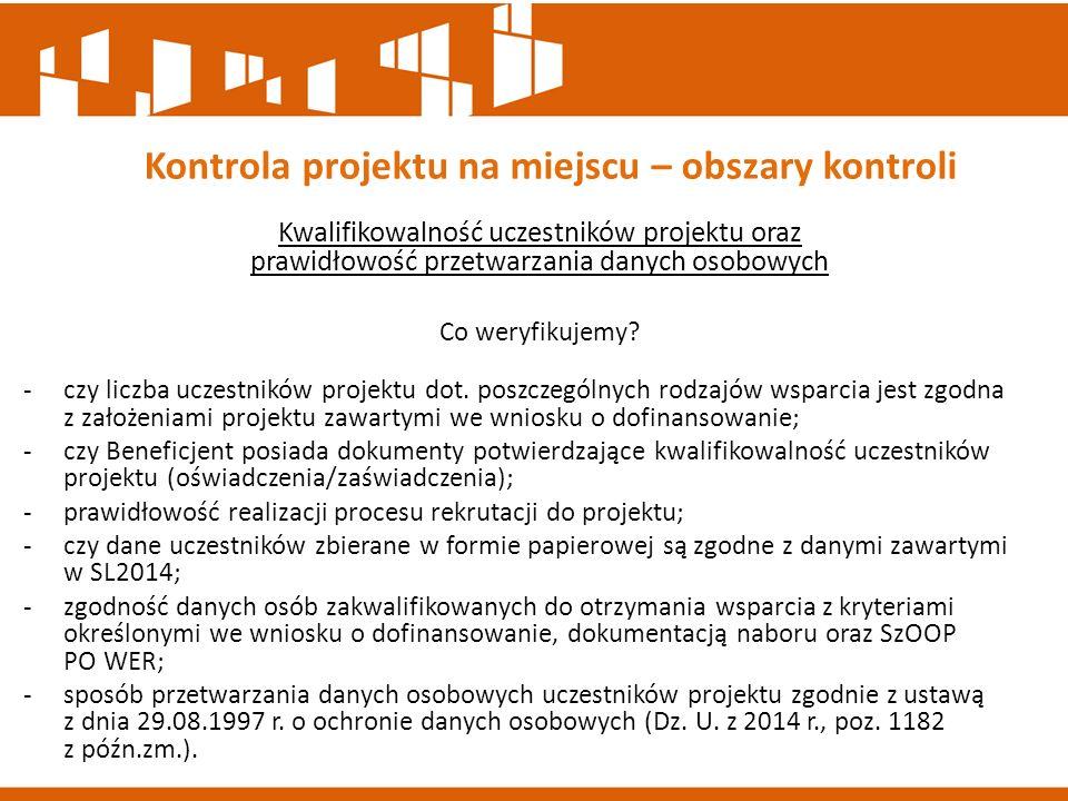 Kwalifikowalność uczestników projektu oraz prawidłowość przetwarzania danych osobowych Co weryfikujemy? -czy liczba uczestników projektu dot. poszczeg