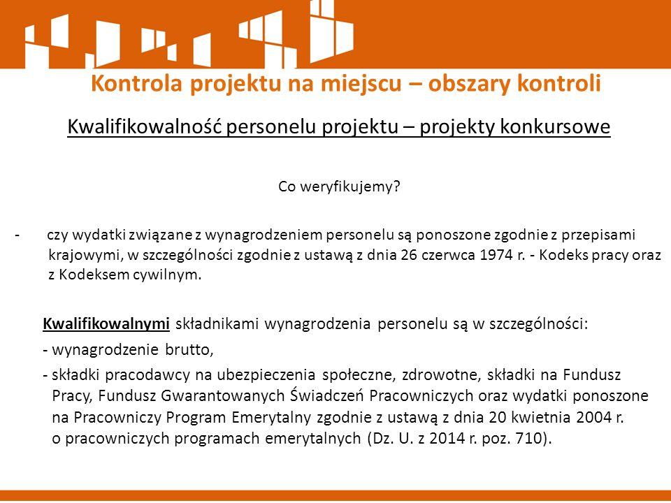 Kwalifikowalność personelu projektu – projekty konkursowe Co weryfikujemy? - czy wydatki związane z wynagrodzeniem personelu są ponoszone zgodnie z pr