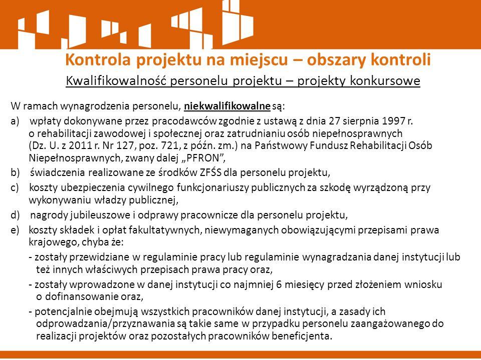 Kwalifikowalność personelu projektu – projekty konkursowe W ramach wynagrodzenia personelu, niekwalifikowalne są: a) wpłaty dokonywane przez pracodawc