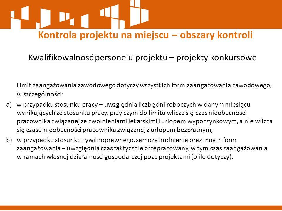 Kwalifikowalność personelu projektu – projekty konkursowe Limit zaangażowania zawodowego dotyczy wszystkich form zaangażowania zawodowego, w szczególn