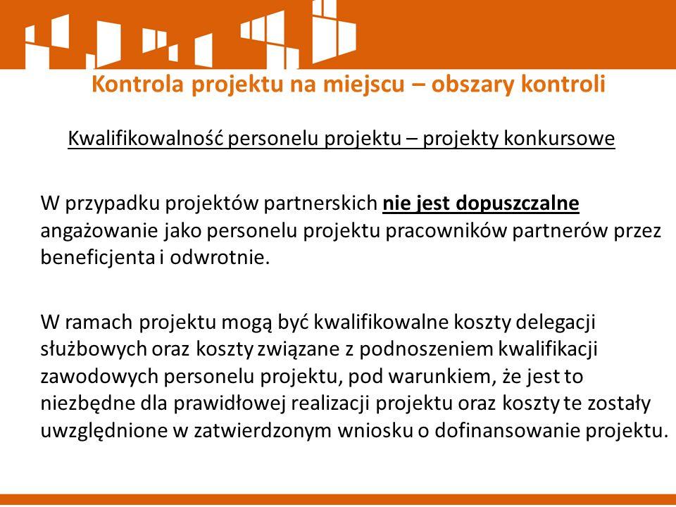 Kwalifikowalność personelu projektu – projekty konkursowe W przypadku projektów partnerskich nie jest dopuszczalne angażowanie jako personelu projektu
