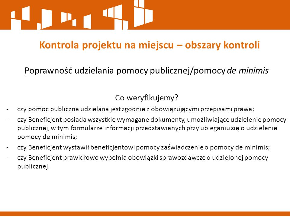 Poprawność udzielania pomocy publicznej/pomocy de minimis Co weryfikujemy? -czy pomoc publiczna udzielana jest zgodnie z obowiązującymi przepisami pra