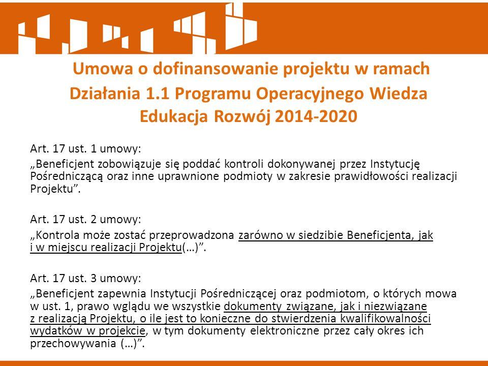 """Art. 17 ust. 1 umowy: """"Beneficjent zobowiązuje się poddać kontroli dokonywanej przez Instytucję Pośredniczącą oraz inne uprawnione podmioty w zakresie"""