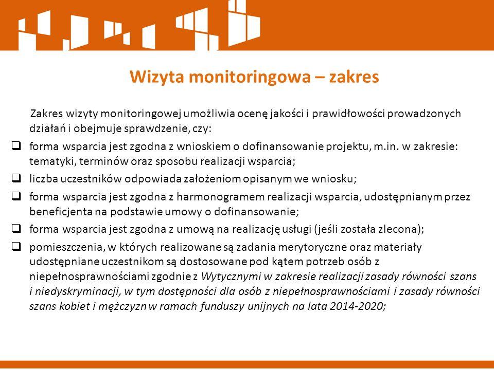 Zakres wizyty monitoringowej umożliwia ocenę jakości i prawidłowości prowadzonych działań i obejmuje sprawdzenie, czy:  forma wsparcia jest zgodna z