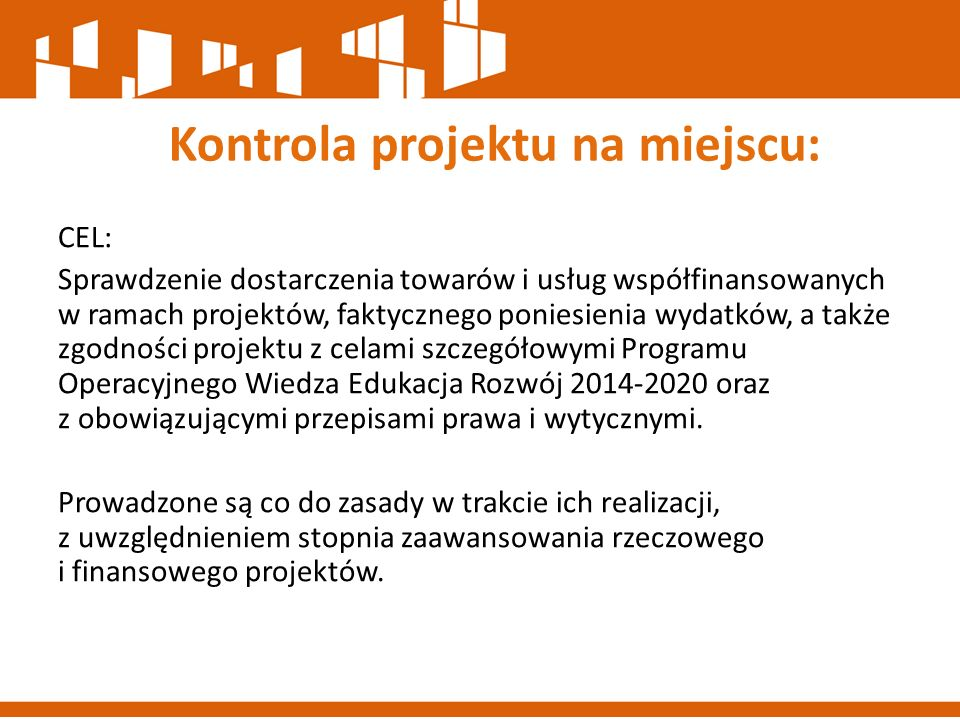CEL: Sprawdzenie dostarczenia towarów i usług współfinansowanych w ramach projektów, faktycznego poniesienia wydatków, a także zgodności projektu z ce