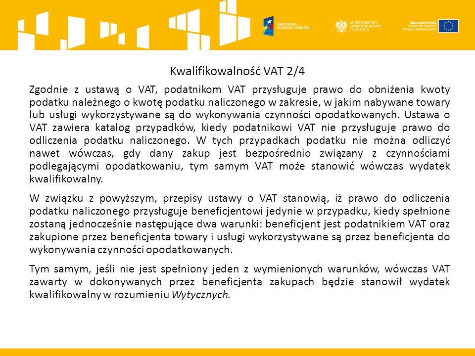 Kwalifikowalność VAT 2/4 Zgodnie z ustawą o VAT, podatnikom VAT przysługuje prawo do obniżenia kwoty podatku należnego o kwotę podatku naliczonego w zakresie, w jakim nabywane towary lub usługi wykorzystywane są do wykonywania czynności opodatkowanych.