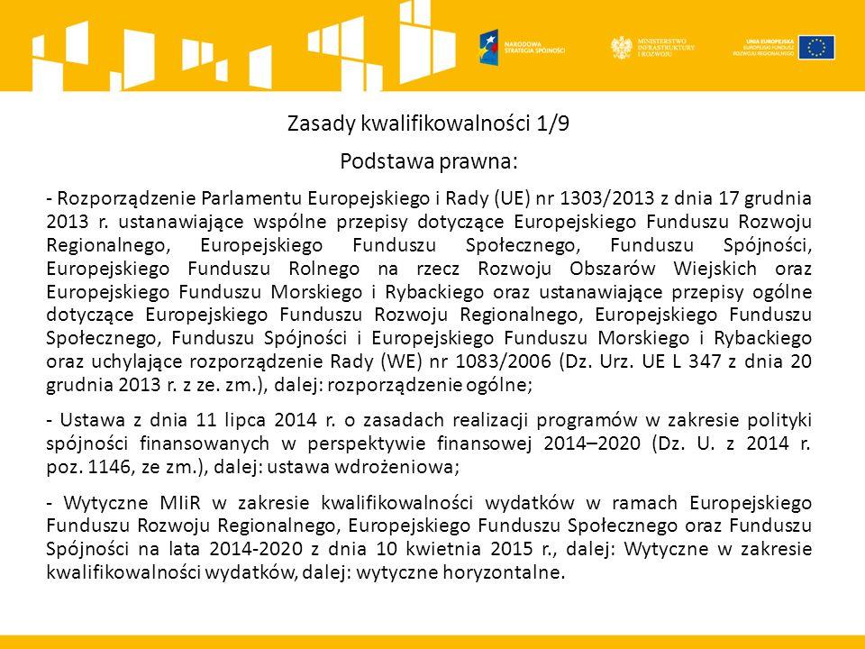 Zasady kwalifikowalności 1/9 Podstawa prawna: - Rozporządzenie Parlamentu Europejskiego i Rady (UE) nr 1303/2013 z dnia 17 grudnia 2013 r.