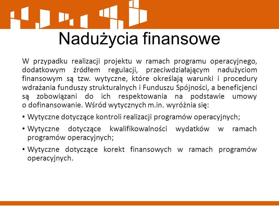 Nadużycia finansowe W przypadku realizacji projektu w ramach programu operacyjnego, dodatkowym źródłem regulacji, przeciwdziałającym nadużyciom finans