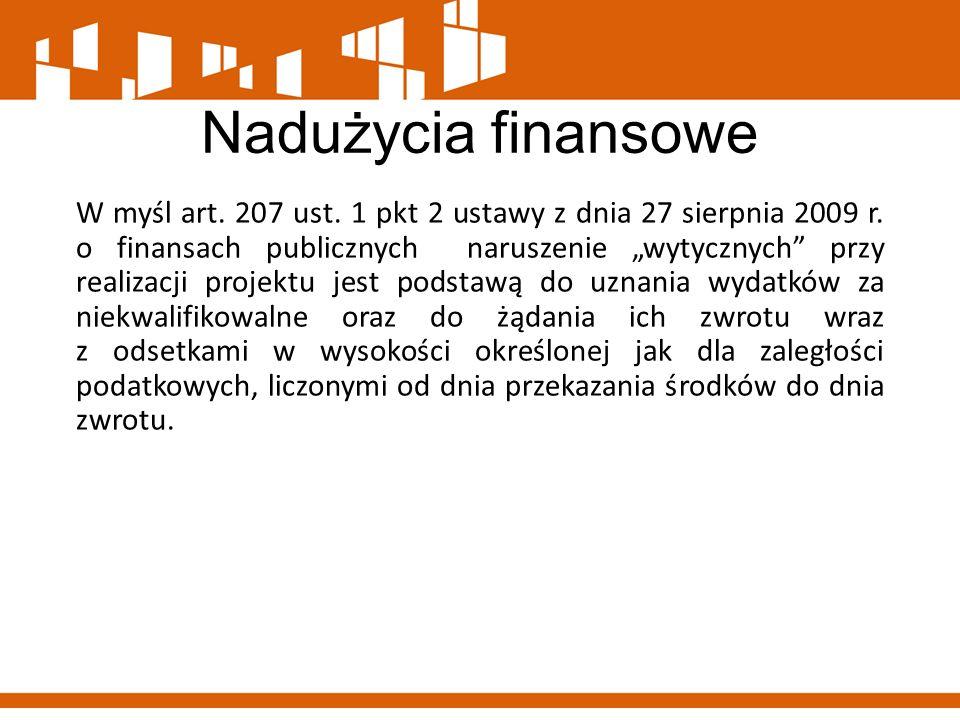 """Nadużycia finansowe W myśl art. 207 ust. 1 pkt 2 ustawy z dnia 27 sierpnia 2009 r. o finansach publicznych naruszenie """"wytycznych"""" przy realizacji pro"""