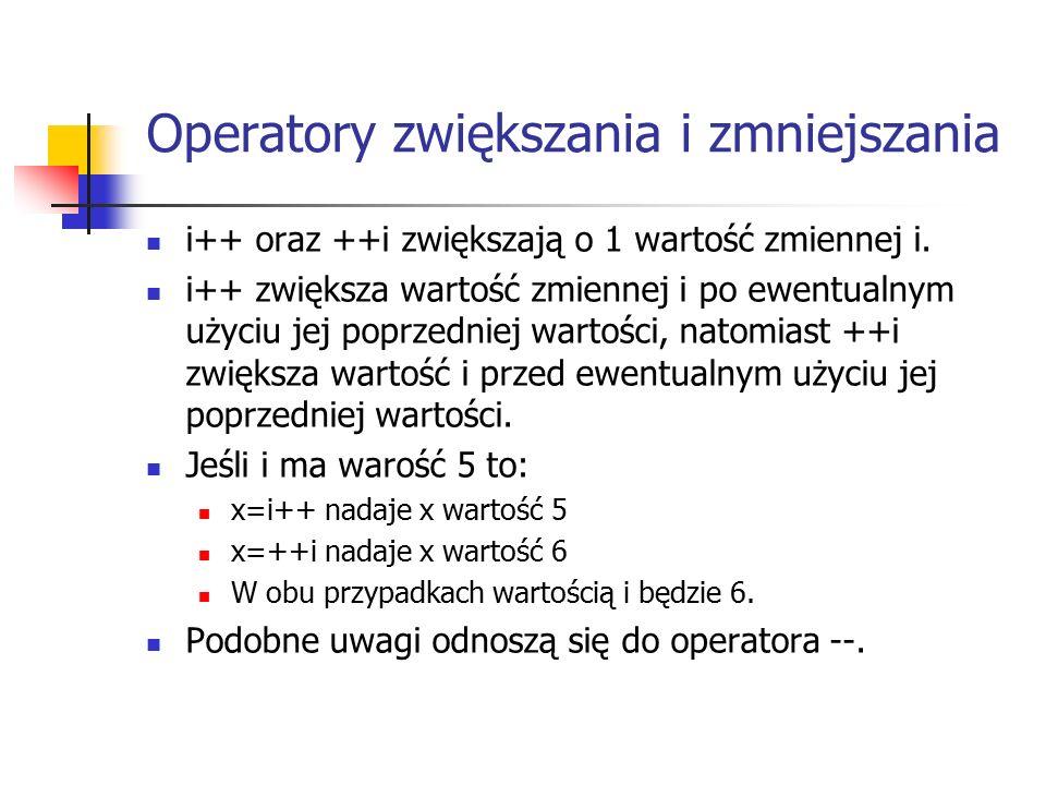 Operatory zwiększania i zmniejszania i++ oraz ++i zwiększają o 1 wartość zmiennej i.