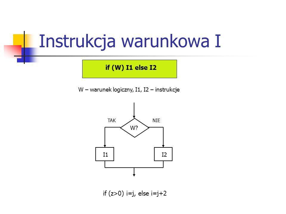Instrukcja warunkowa I if (W) I1 else I2 W – warunek logiczny, I1, I2 – instrukcje W.