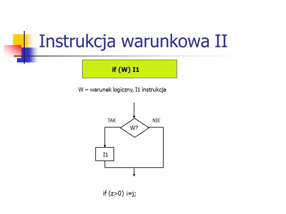 Instrukcja warunkowa II if (W) I1 W – warunek logiczny, I1 instrukcja W I1 if (z>0) i=j; TAKNIE