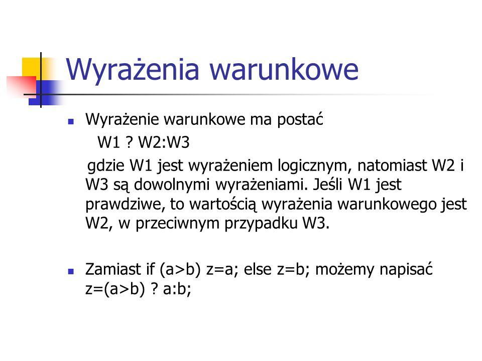 Wyrażenia warunkowe Wyrażenie warunkowe ma postać W1 .
