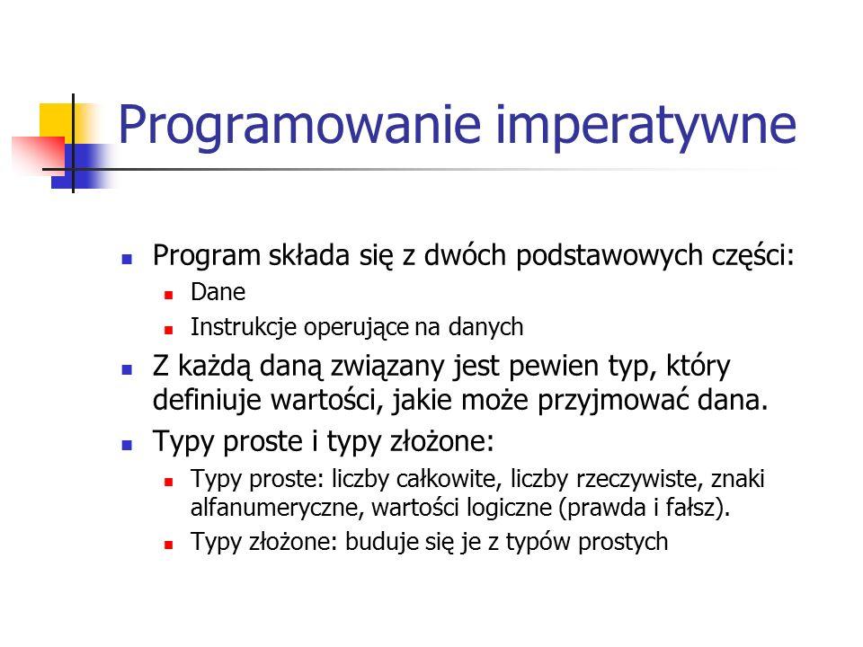 Programowanie imperatywne Program składa się z dwóch podstawowych części: Dane Instrukcje operujące na danych Z każdą daną związany jest pewien typ, który definiuje wartości, jakie może przyjmować dana.