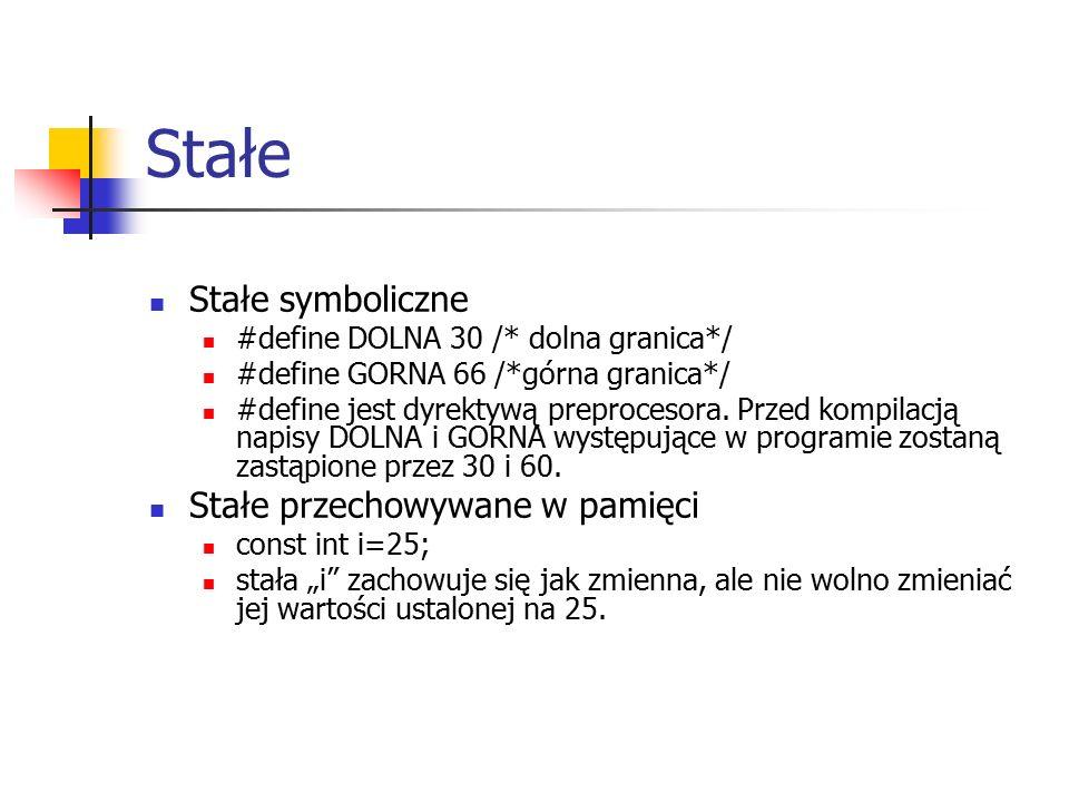 Stałe Stałe symboliczne #define DOLNA 30 /* dolna granica*/ #define GORNA 66 /*górna granica*/ #define jest dyrektywą preprocesora.