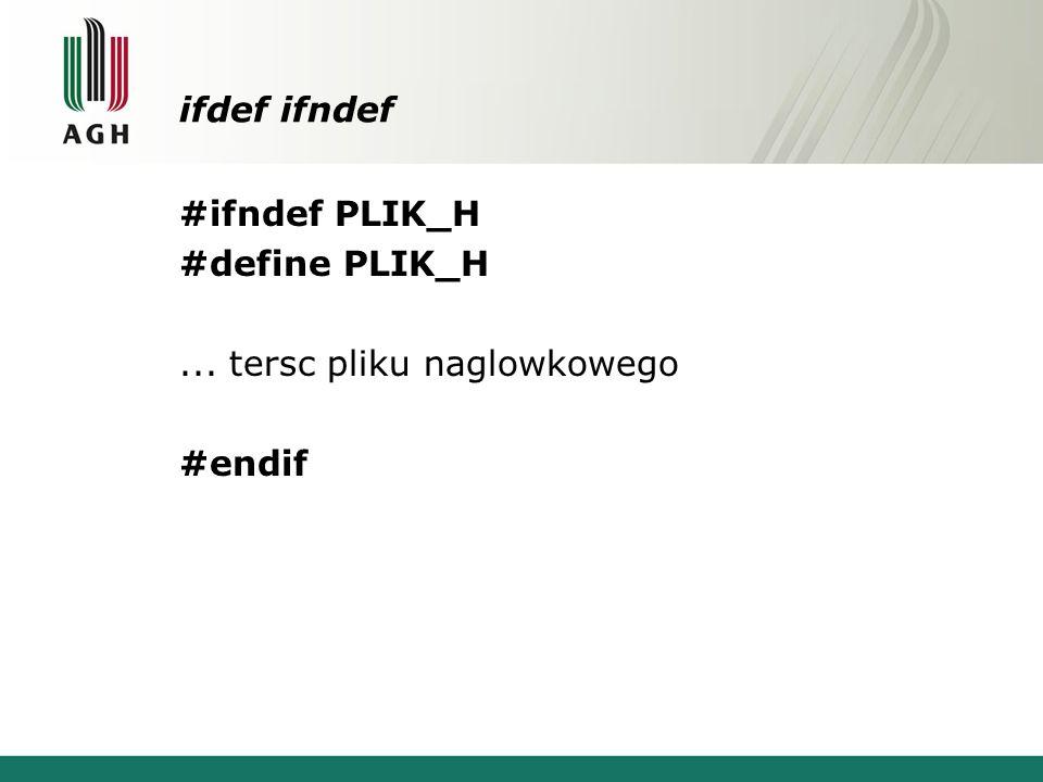 ifdef ifndef #ifndef PLIK_H #define PLIK_H... tersc pliku naglowkowego #endif