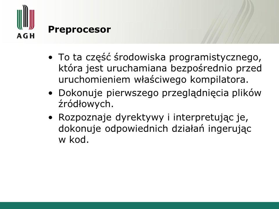 Preprocesor To ta część środowiska programistycznego, która jest uruchamiana bezpośrednio przed uruchomieniem właściwego kompilatora. Dokonuje pierwsz