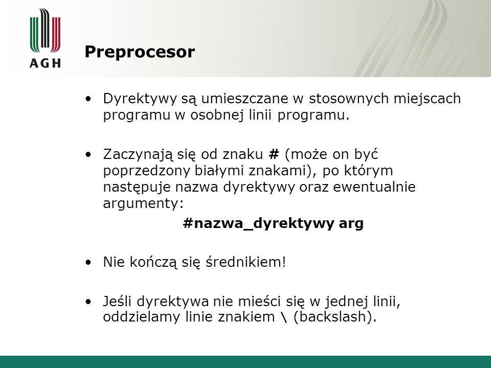 Preprocesor Dyrektywy są umieszczane w stosownych miejscach programu w osobnej linii programu. Zaczynają się od znaku # (może on być poprzedzony biały