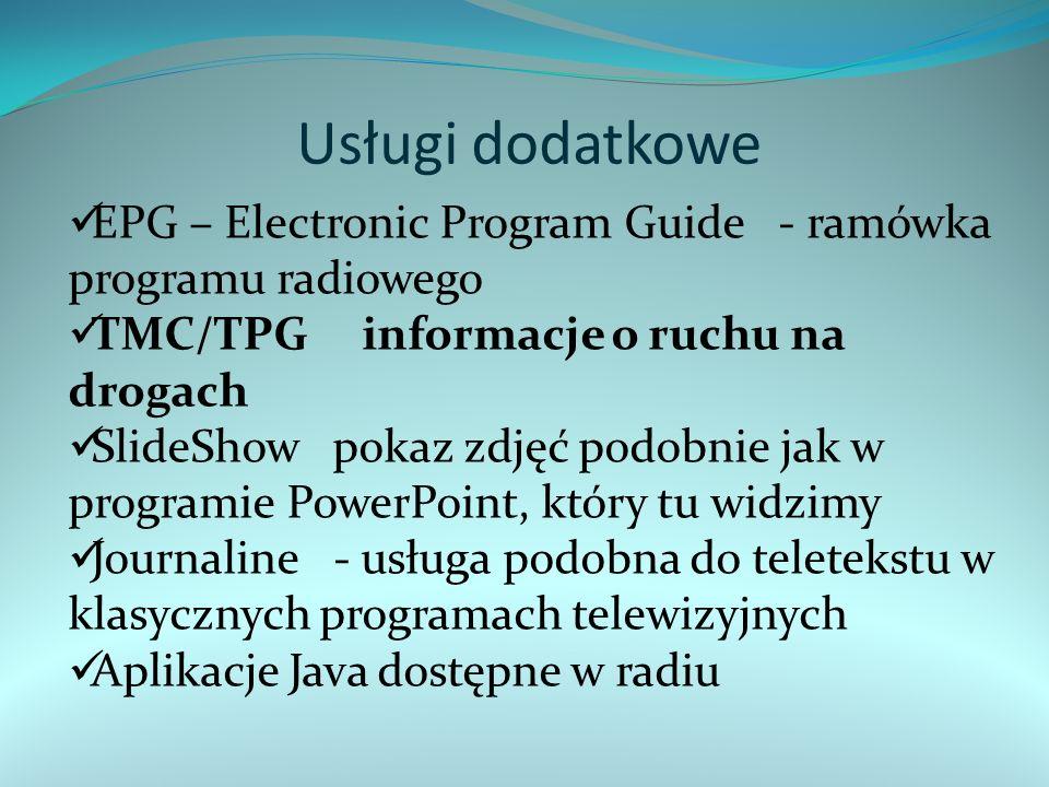 Usługi dodatkowe EPG – Electronic Program Guide - ramówka programu radiowego TMC/TPG informacje o ruchu na drogach SlideShow pokaz zdjęć podobnie jak w programie PowerPoint, który tu widzimy Journaline - usługa podobna do teletekstu w klasycznych programach telewizyjnych Aplikacje Java dostępne w radiu