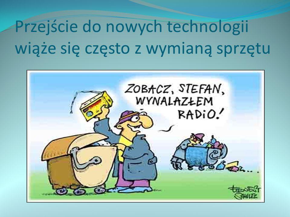 Przejście do nowych technologii wiąże się często z wymianą sprzętu