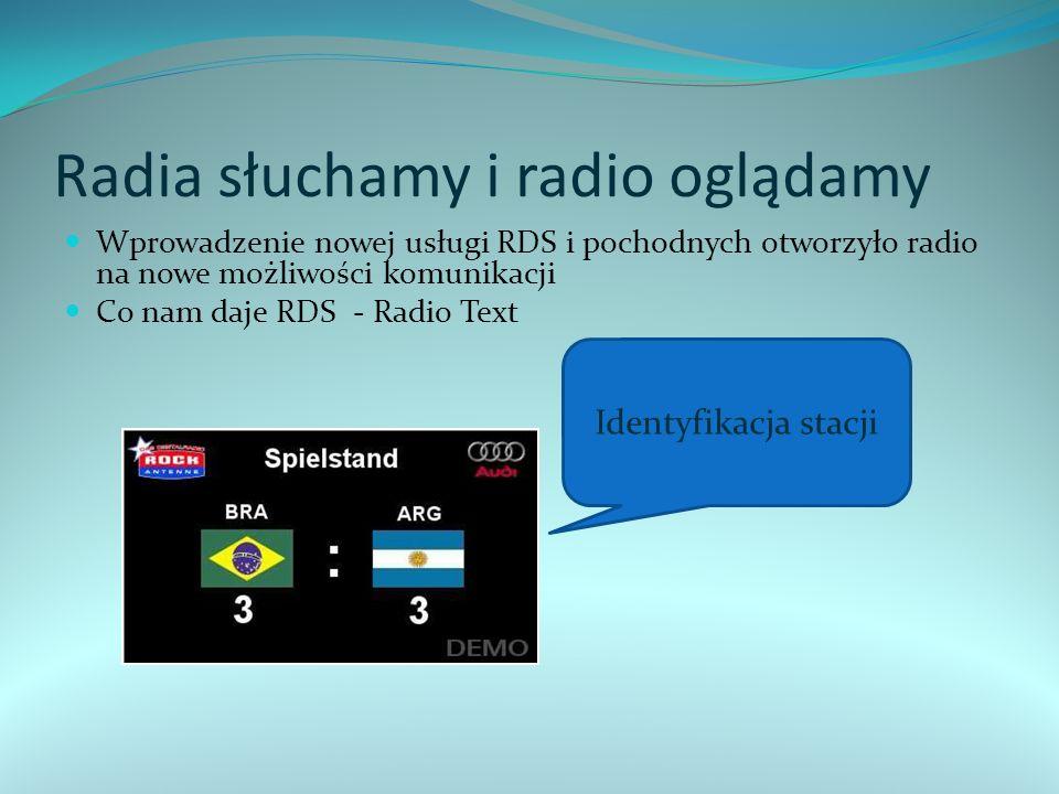  DAB Plus  DAB Plus – europejska odpowiedź na system DMB, zwiększona efektywność wykorzystania widma częstotliwości  DVB-T  DVB-T – radio jako usługa dodatkowa na cyfrowej naziemnej platformie telewizyjnej  DVB-H  DVB-H – radio jako jedna z dwóch usług podstawowych na cyfrowej przenośnej platformie multimedialnej