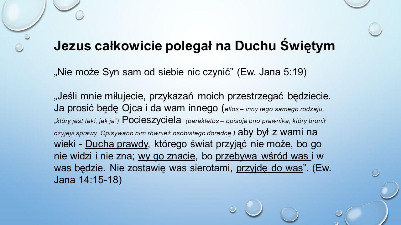 """Jezus całkowicie polegał na Duchu Świętym """"Nie może Syn sam od siebie nic czynić"""" (Ew. Jana 5:19) """"Jeśli mnie miłujecie, przykazań moich przestrzegać"""