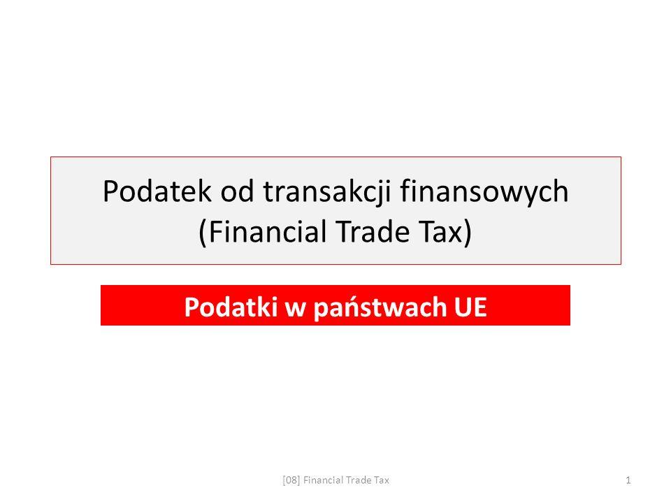 Podatek od transakcji finansowych (Financial Trade Tax) Podatki w państwach UE [08] Financial Trade Tax1