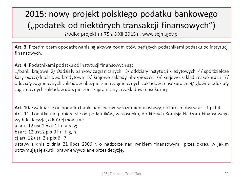 """2015: nowy projekt polskiego podatku bankowego (""""podatek od niektórych transakcji finansowych ) źródło: projekt nr 75 z 3 XII 2015 r., www.sejm.gov.pl Art."""