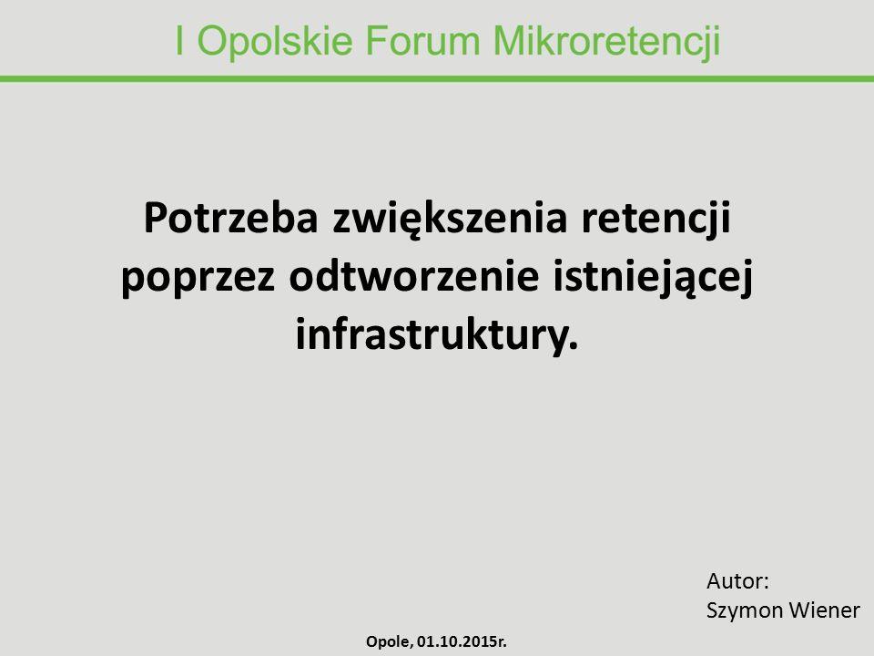 Potrzeba zwiększenia retencji poprzez odtworzenie istniejącej infrastruktury. Autor: Szymon Wiener Opole, 01.10.2015r.