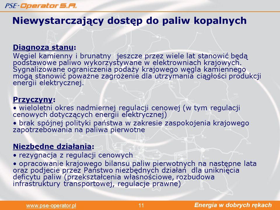 Energia w dobrych rękach www.pse-operator.pl11 Niewystarczający dostęp do paliw kopalnych Diagnoza stanu: Węgiel kamienny i brunatny jeszcze przez wiele lat stanowić będą podstawowe paliwo wykorzystywane w elektrowniach krajowych.