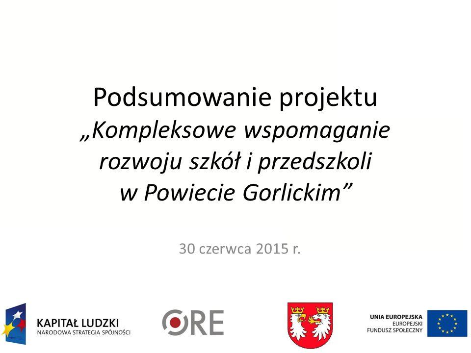 """Podsumowanie projektu """"Kompleksowe wspomaganie rozwoju szkół i przedszkoli w Powiecie Gorlickim 30 czerwca 2015 r."""