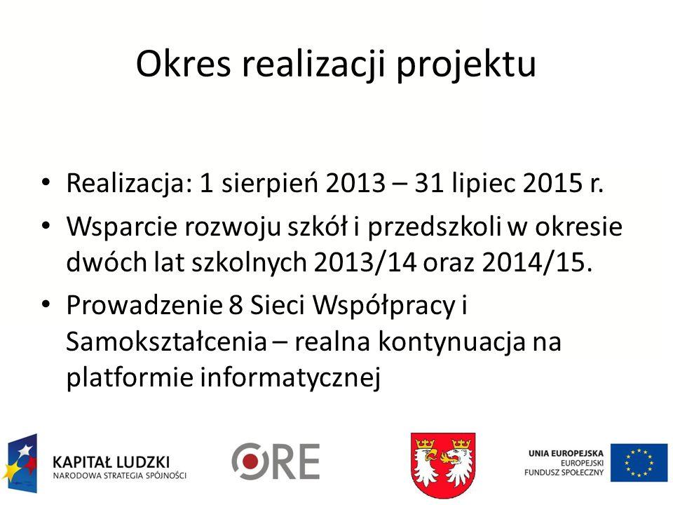 Okres realizacji projektu Realizacja: 1 sierpień 2013 – 31 lipiec 2015 r.