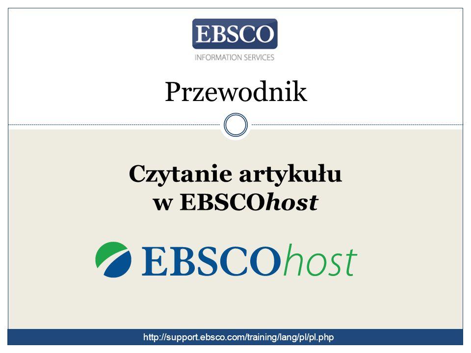 Przewodnik Czytanie artykułu w EBSCOhost http://support.ebsco.com/training/lang/pl/pl.php