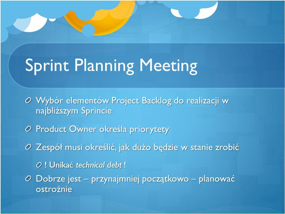 Sprint Planning Meeting Wybór elementów Project Backlog do realizacji w najbliższym Sprincie Product Owner określa priorytety Zespół musi określić, ja