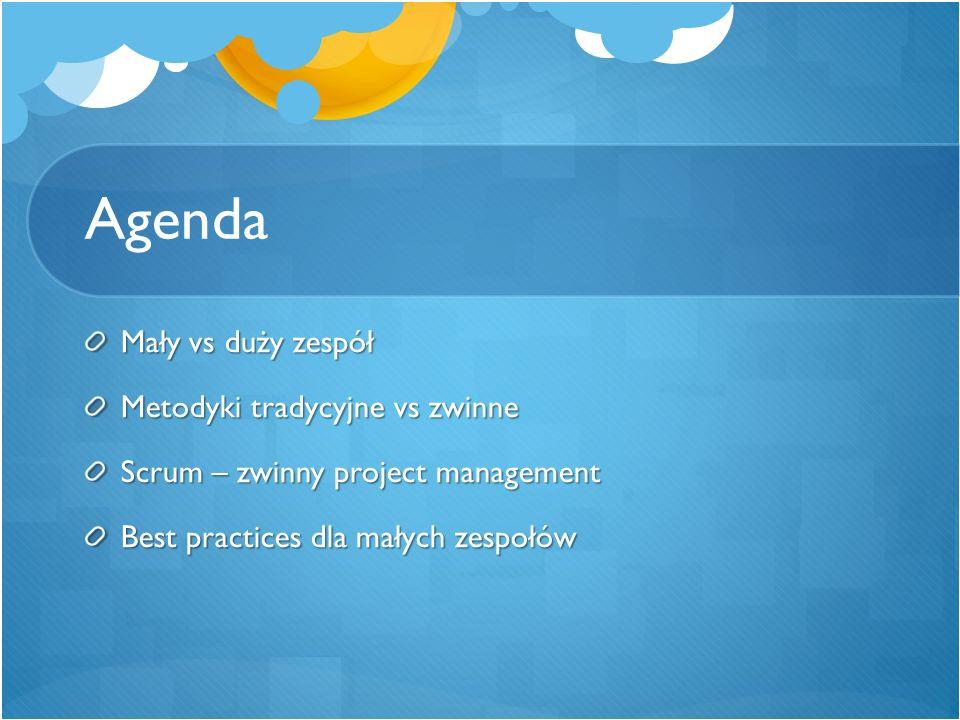 Agenda Mały vs duży zespół Metodyki tradycyjne vs zwinne Scrum – zwinny project management Best practices dla małych zespołów