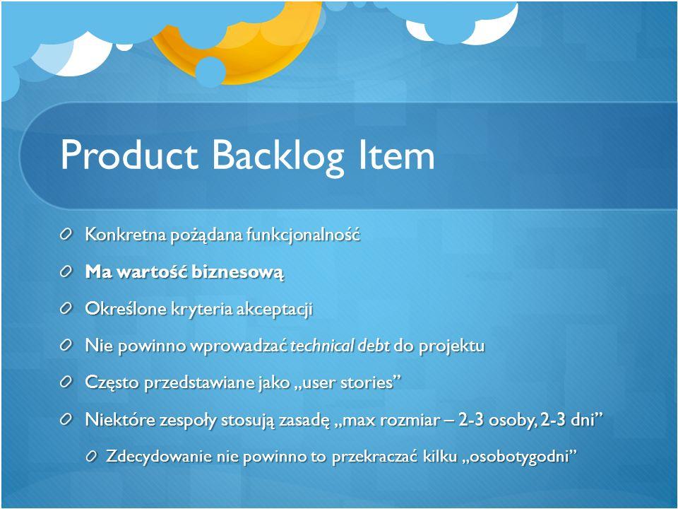 Product Backlog Item Konkretna pożądana funkcjonalność Ma wartość biznesową Określone kryteria akceptacji Nie powinno wprowadzać technical debt do pro