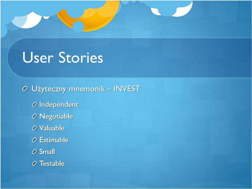 User Stories Użyteczny mnemonik – INVEST IndependentNegotiableValuableEstimableSmallTestable