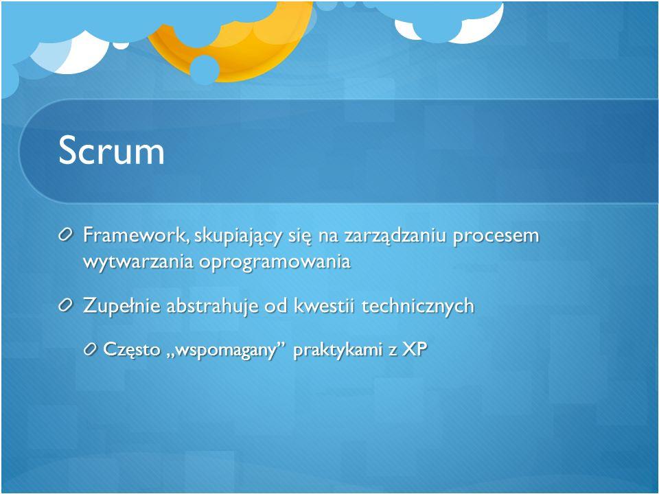"""Scrum Framework, skupiający się na zarządzaniu procesem wytwarzania oprogramowania Zupełnie abstrahuje od kwestii technicznych Często """"wspomagany"""" pra"""