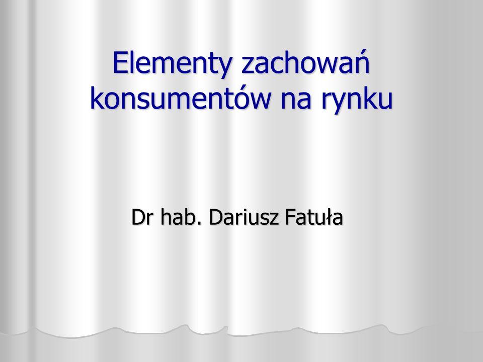 Elementy zachowań konsumentów na rynku Dr hab. Dariusz Fatuła