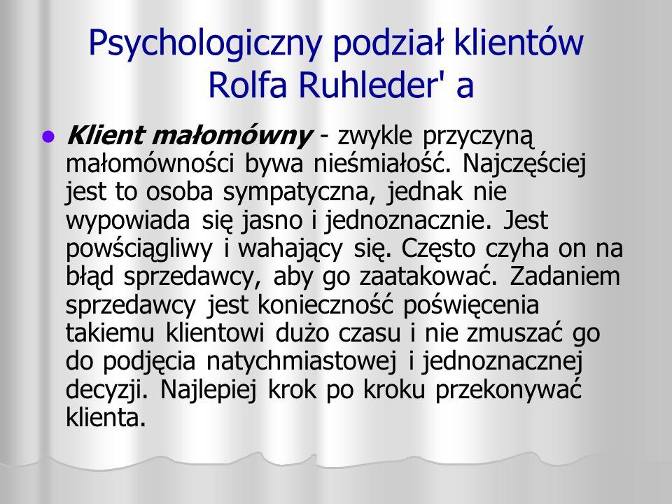 Psychologiczny podział klientów Rolfa Ruhleder' a Klient małomówny - zwykle przyczyną małomówności bywa nieśmiałość. Najczęściej jest to osoba sympaty