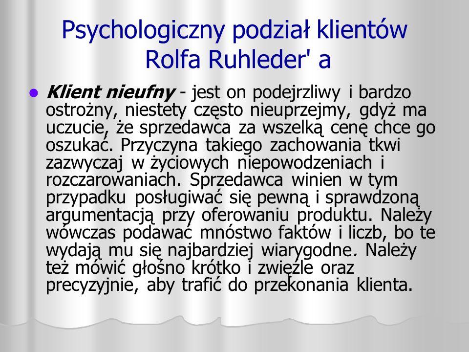 Psychologiczny podział klientów Rolfa Ruhleder' a Klient nieufny - jest on podejrzliwy i bardzo ostrożny, niestety często nieuprzejmy, gdyż ma uczucie