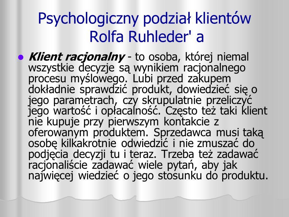 Psychologiczny podział klientów Rolfa Ruhleder' a Klient racjonalny - to osoba, której niemal wszystkie decyzje są wynikiem racjonalnego procesu myślo