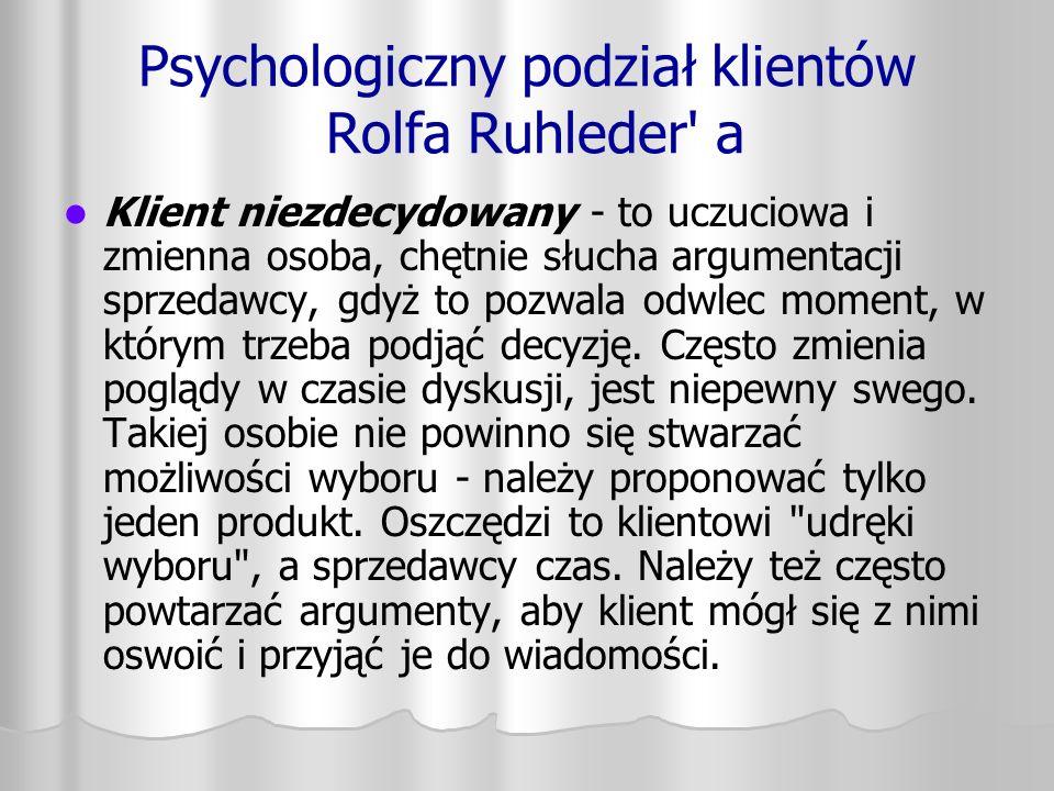 Psychologiczny podział klientów Rolfa Ruhleder' a Klient niezdecydowany - to uczuciowa i zmienna osoba, chętnie słucha argumentacji sprzedawcy, gdyż t