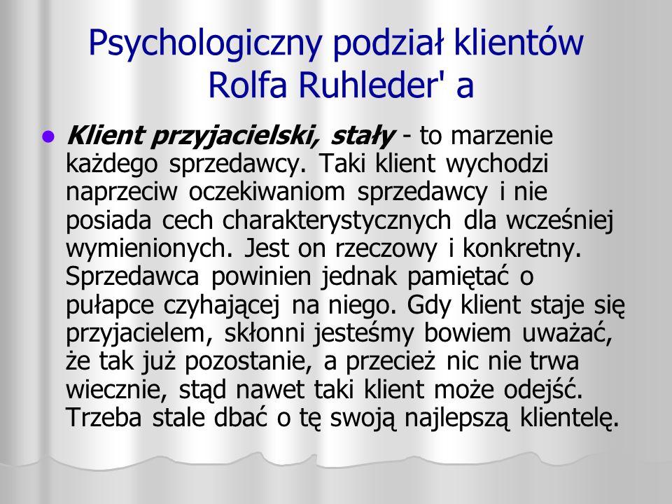 Psychologiczny podział klientów Rolfa Ruhleder' a Klient przyjacielski, stały - to marzenie każdego sprzedawcy. Taki klient wychodzi naprzeciw oczekiw