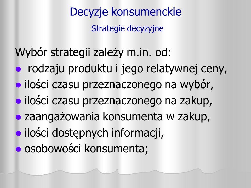Decyzje konsumenckie Strategie decyzyjne Wybór strategii zależy m.in. od: rodzaju produktu i jego relatywnej ceny, ilości czasu przeznaczonego na wybó