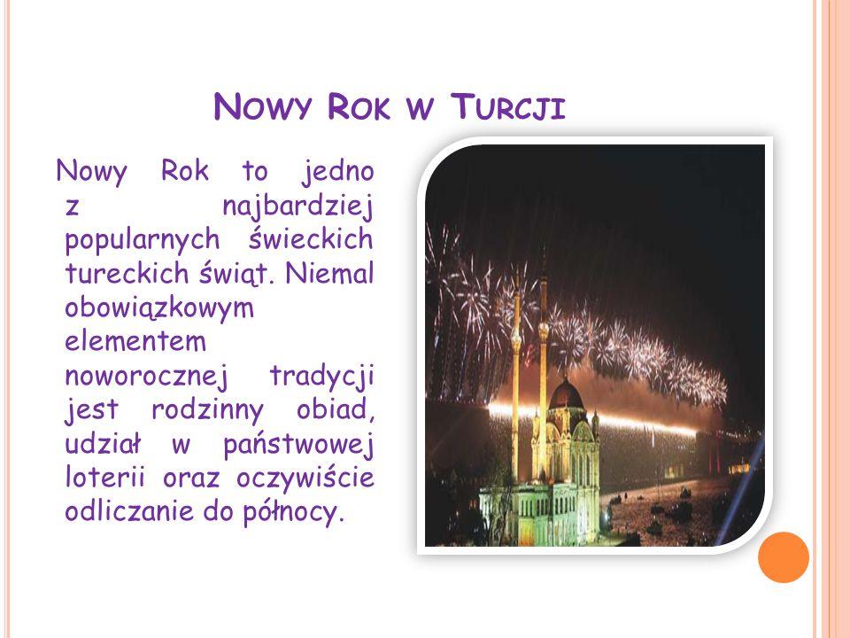 N OWY R OK W T URCJI Nowy Rok to jedno z najbardziej popularnych świeckich tureckich świąt. Niemal obowiązkowym elementem noworocznej tradycji jest ro