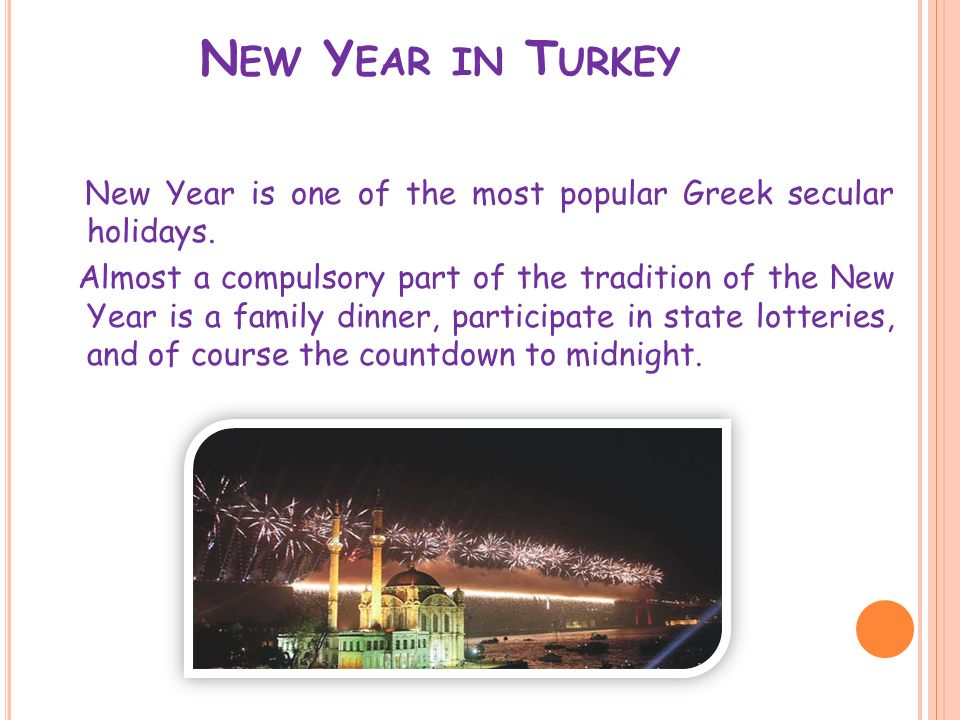 N EW Y EAR IN T URKEY New Year is one of the most popular Greek secular holidays.