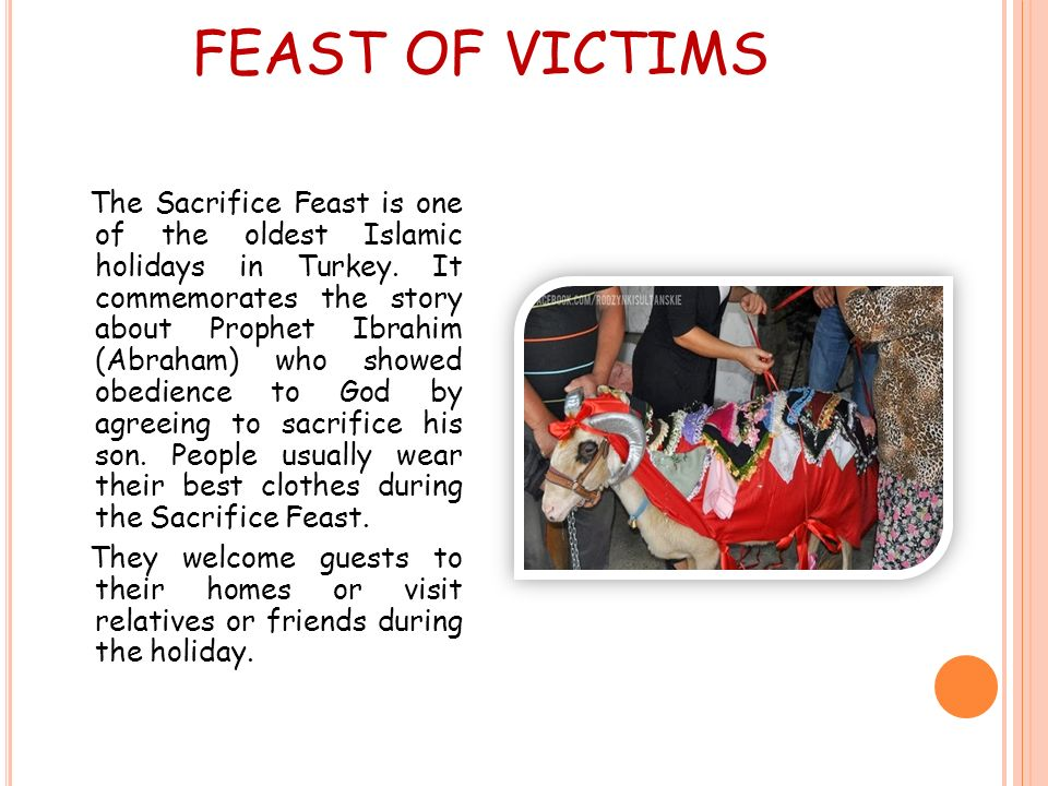 FEAST OF VICTIMS The Sacrifice Feast is one of the oldest Islamic holidays in Turkey.